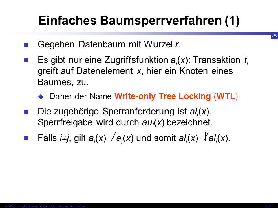 78 © 2007 Univ,Karlsruhe, IPD, Prof. Lockemann/Prof. BöhmTAV 6 Einfaches Baumsperrverfahren (1) Gegeben Datenbaum mit Wurzel r. Es gibt nur eine Zugri