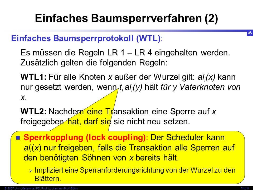 79 © 2007 Univ,Karlsruhe, IPD, Prof. Lockemann/Prof. BöhmTAV 6 Sperrkopplung (lock coupling): Der Scheduler kann al i (x) nur freigeben, falls die Tra