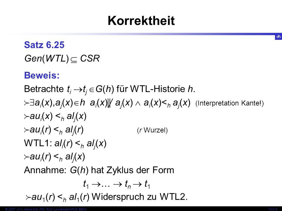81 © 2007 Univ,Karlsruhe, IPD, Prof. Lockemann/Prof. BöhmTAV 6 Korrektheit Satz 6.25 Gen(WTL) CSR Beweis: Betrachte t i t j G(h) für WTL-Historie h. a