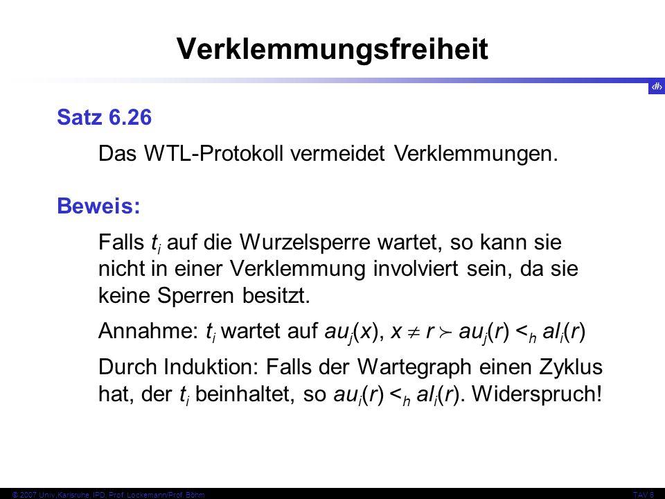 82 © 2007 Univ,Karlsruhe, IPD, Prof. Lockemann/Prof. BöhmTAV 6 Verklemmungsfreiheit Beweis: Falls t i auf die Wurzelsperre wartet, so kann sie nicht i
