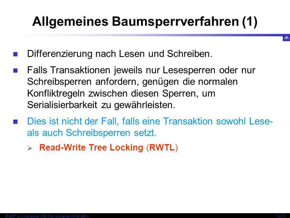 83 © 2007 Univ,Karlsruhe, IPD, Prof. Lockemann/Prof. BöhmTAV 6 Allgemeines Baumsperrverfahren (1) Differenzierung nach Lesen und Schreiben. Falls Tran