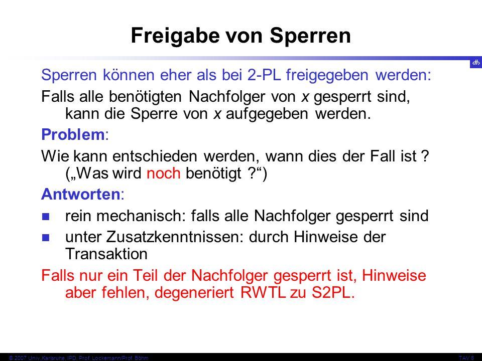 88 © 2007 Univ,Karlsruhe, IPD, Prof. Lockemann/Prof. BöhmTAV 6 Freigabe von Sperren Sperren können eher als bei 2-PL freigegeben werden: Falls alle be