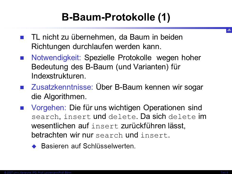 92 © 2007 Univ,Karlsruhe, IPD, Prof. Lockemann/Prof. BöhmTAV 6 B-Baum-Protokolle (1) TL nicht zu übernehmen, da Baum in beiden Richtungen durchlaufen