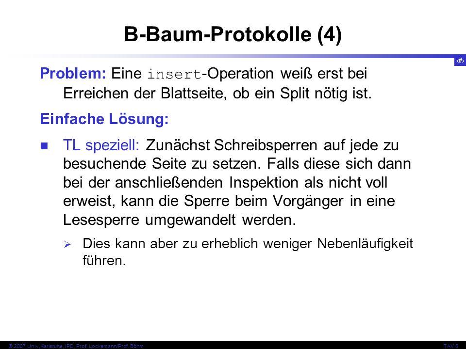 95 © 2007 Univ,Karlsruhe, IPD, Prof. Lockemann/Prof. BöhmTAV 6 B-Baum-Protokolle (4) Problem: Eine insert -Operation weiß erst bei Erreichen der Blatt
