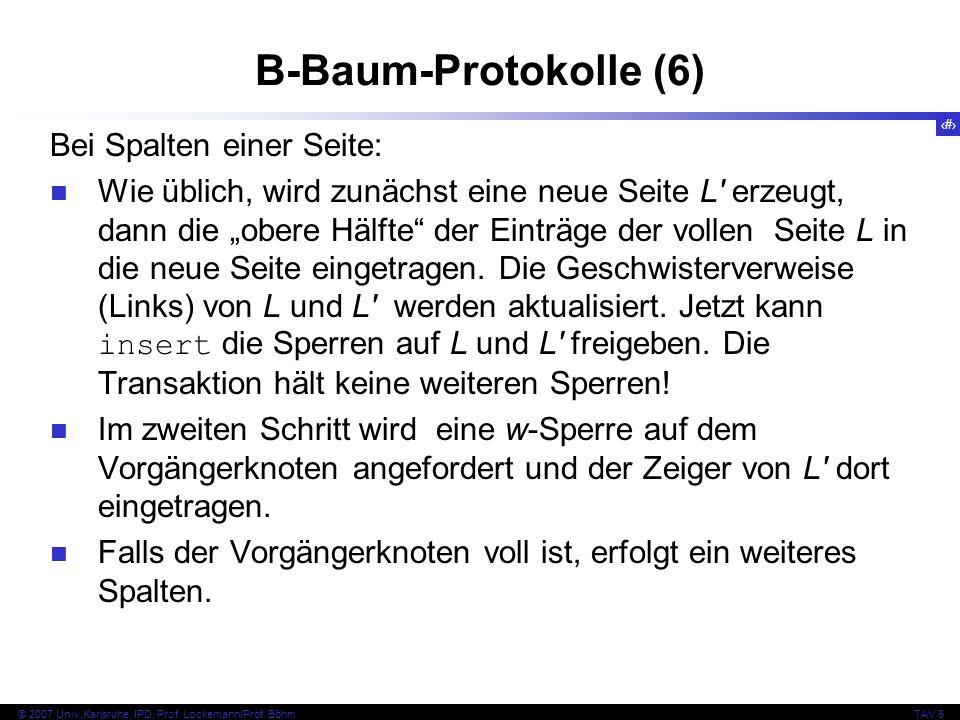 97 © 2007 Univ,Karlsruhe, IPD, Prof. Lockemann/Prof. BöhmTAV 6 B-Baum-Protokolle (6) Bei Spalten einer Seite: Wie üblich, wird zunächst eine neue Seit