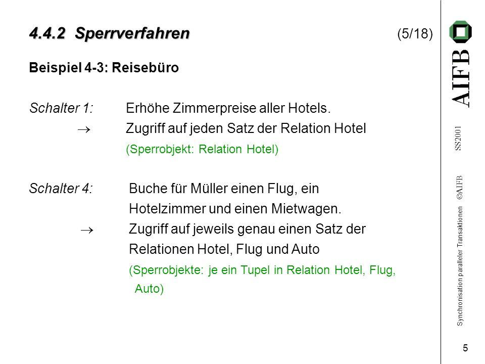 Synchronisation paralleler Transaktionen AIFB SS2001 5 4.4.2 Sperrverfahren 4.4.2 Sperrverfahren (5/18) Beispiel 4-3: Reisebüro Schalter 1:Erhöhe Zimmerpreise aller Hotels.