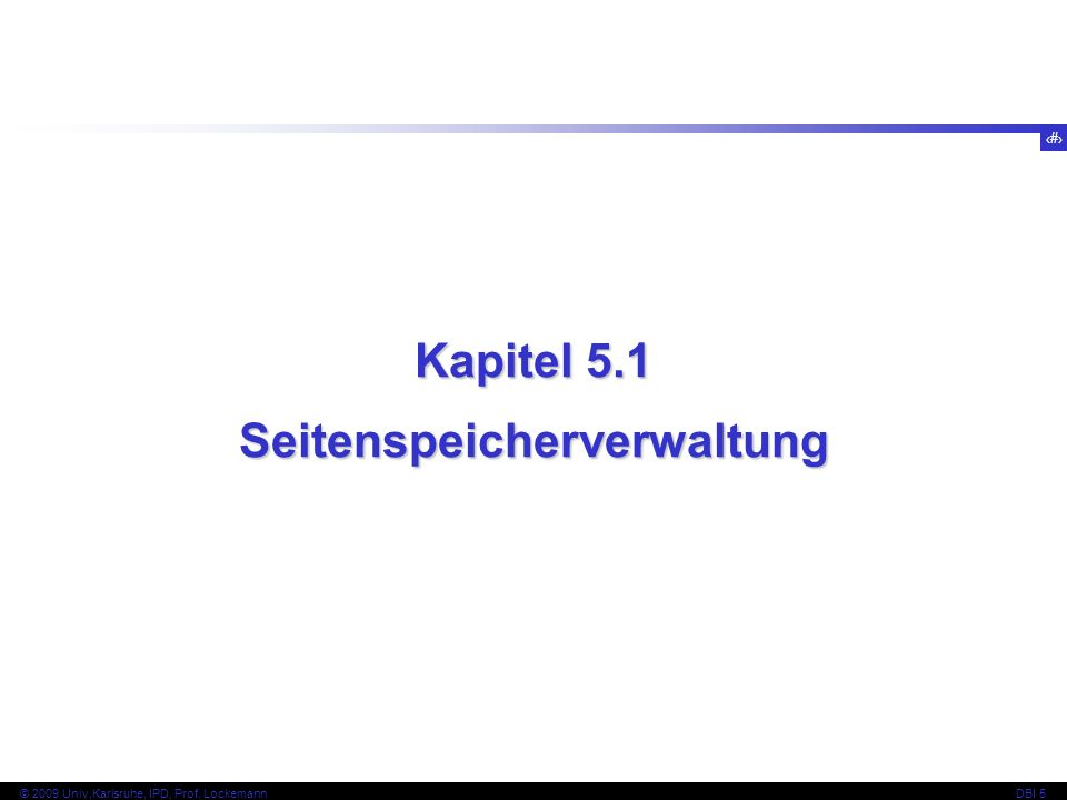77 © 2009 Univ,Karlsruhe, IPD, Prof.LockemannDBI 5 Es gibt Weiterentwicklungen von KL, bspw.
