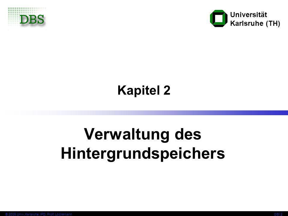 Universität Karlsruhe (TH) © 2009 Univ,Karlsruhe, IPD, Prof. LockemannDBI 2 Kapitel 2 Verwaltung des Hintergrundspeichers