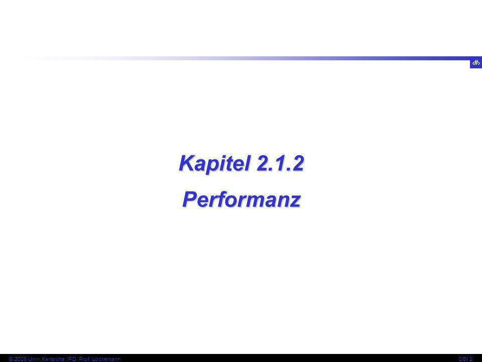 13 © 2009 Univ,Karlsruhe, IPD, Prof. LockemannDBI 2 Kapitel 2.1.2 Performanz