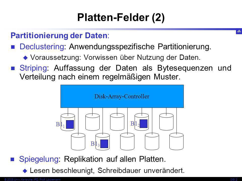 17 © 2009 Univ,Karlsruhe, IPD, Prof. LockemannDBI 2 Platten-Felder (2) Partitionierung der Daten: Declustering: Anwendungsspezifische Partitionierung.