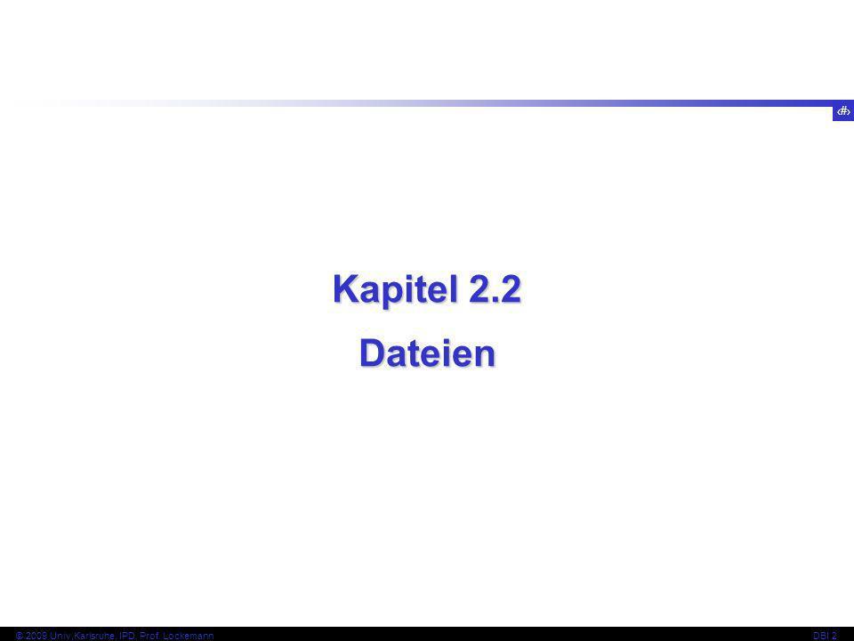 20 © 2009 Univ,Karlsruhe, IPD, Prof. LockemannDBI 2 Kapitel 2.2 Dateien