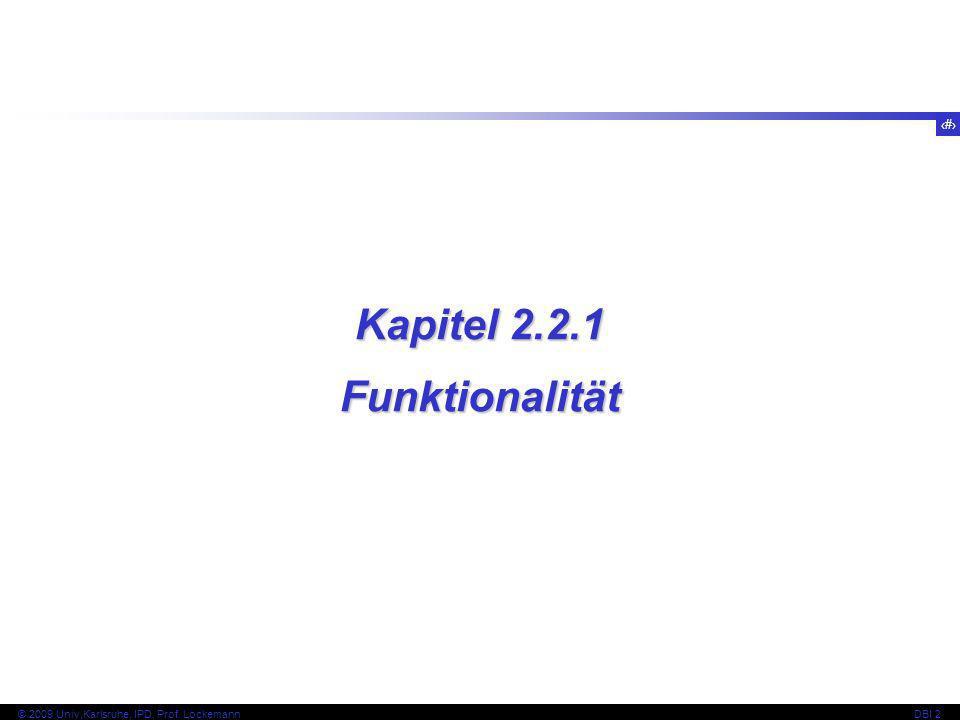 21 © 2009 Univ,Karlsruhe, IPD, Prof. LockemannDBI 2 Kapitel 2.2.1 Funktionalität
