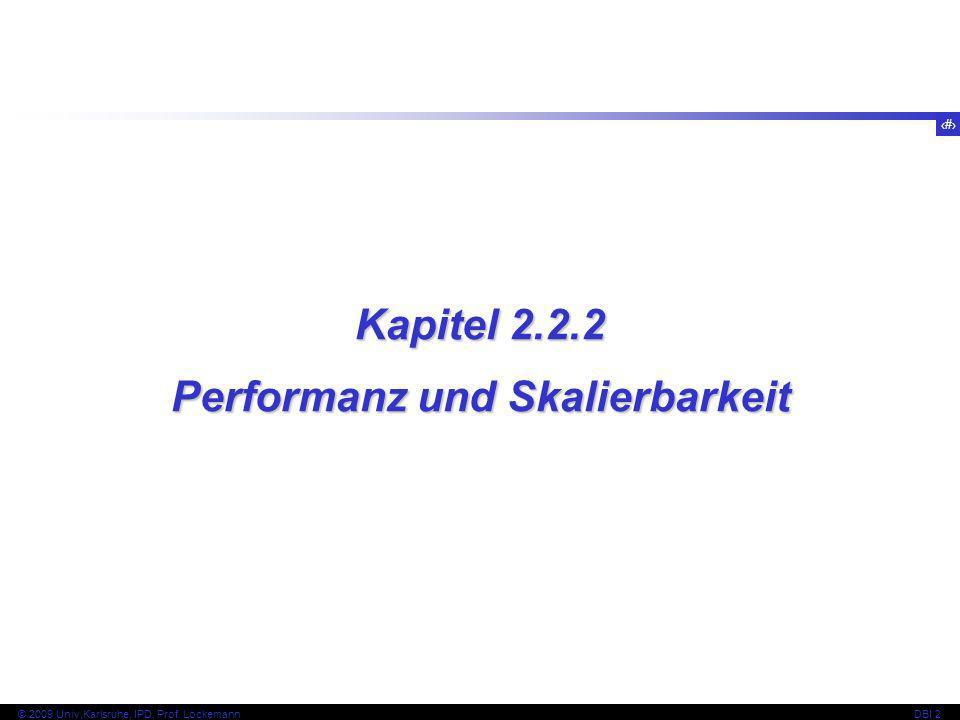 25 © 2009 Univ,Karlsruhe, IPD, Prof. LockemannDBI 2 Kapitel 2.2.2 Performanz und Skalierbarkeit