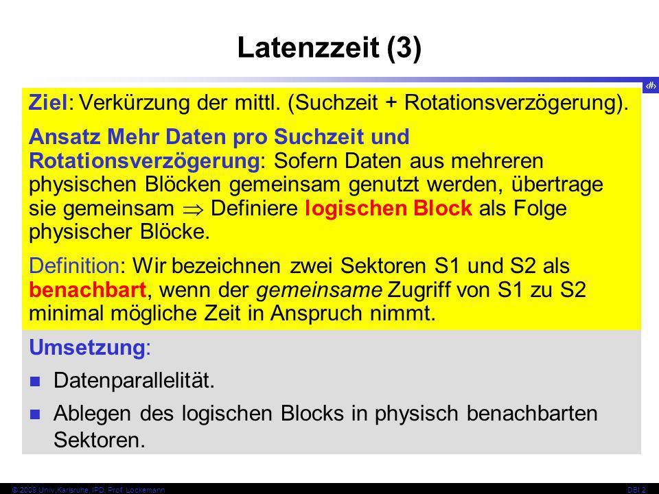 26 © 2009 Univ,Karlsruhe, IPD, Prof. LockemannDBI 2 Latenzzeit (3) Umsetzung: Datenparallelität. Ablegen des logischen Blocks in physisch benachbarten
