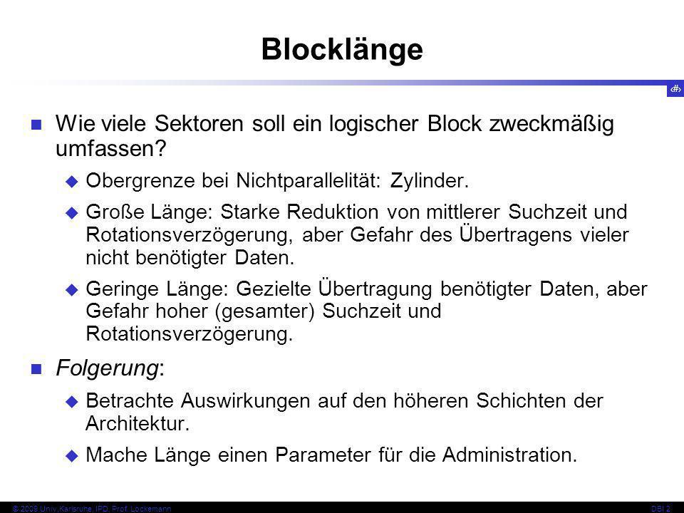 30 © 2009 Univ,Karlsruhe, IPD, Prof. LockemannDBI 2 Blocklänge Wie viele Sektoren soll ein logischer Block zweckmäßig umfassen? Obergrenze bei Nichtpa