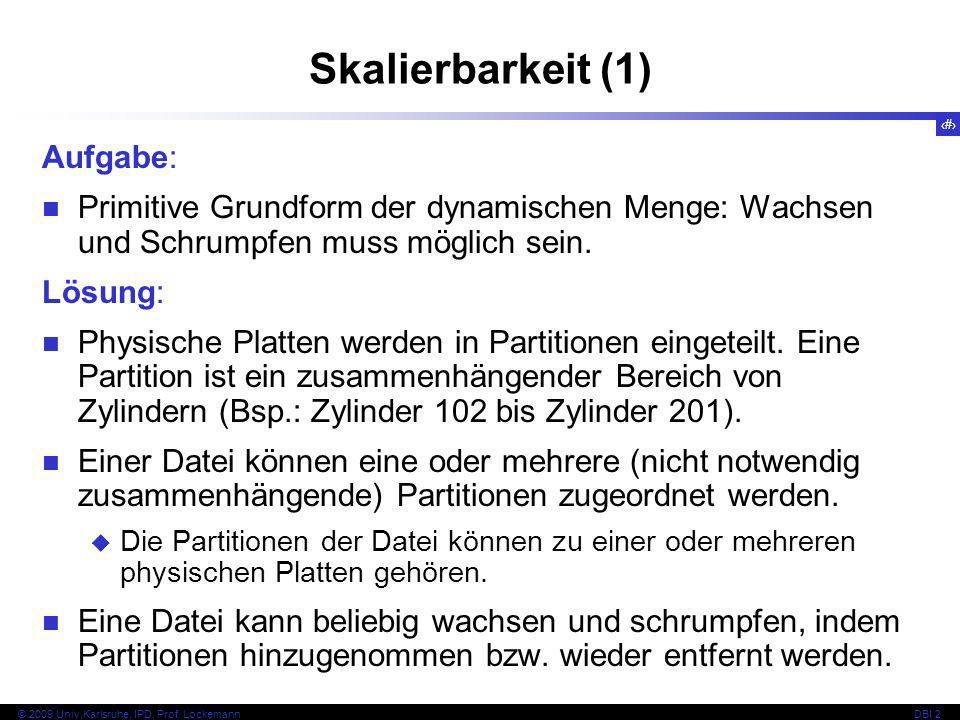 31 © 2009 Univ,Karlsruhe, IPD, Prof. LockemannDBI 2 Skalierbarkeit (1) Aufgabe: Primitive Grundform der dynamischen Menge: Wachsen und Schrumpfen muss