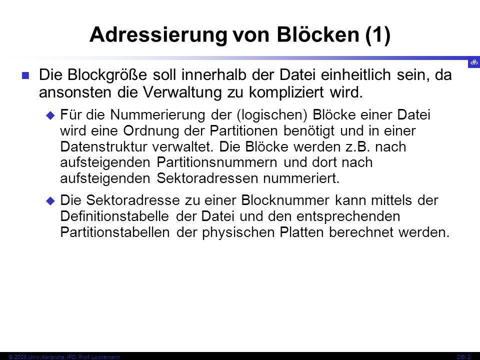 34 © 2009 Univ,Karlsruhe, IPD, Prof. LockemannDBI 2 Adressierung von Blöcken (1) Die Blockgröße soll innerhalb der Datei einheitlich sein, da ansonste