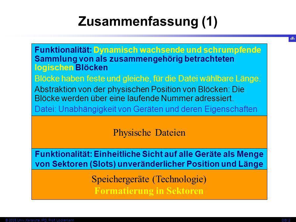 36 © 2009 Univ,Karlsruhe, IPD, Prof. LockemannDBI 2 Zusammenfassung (1) Physische Dateien Funktionalität: Dynamisch wachsende und schrumpfende Sammlun