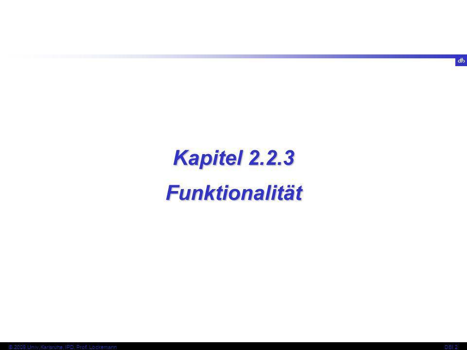 38 © 2009 Univ,Karlsruhe, IPD, Prof. LockemannDBI 2 Kapitel 2.2.3 Funktionalität