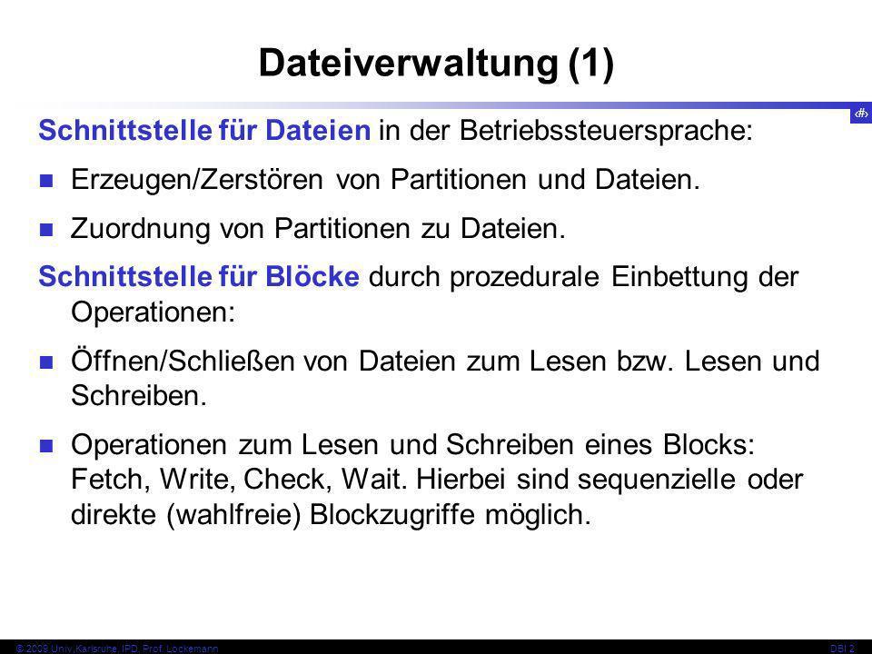 39 © 2009 Univ,Karlsruhe, IPD, Prof. LockemannDBI 2 Dateiverwaltung (1) Schnittstelle für Dateien in der Betriebssteuersprache: Erzeugen/Zerstören von