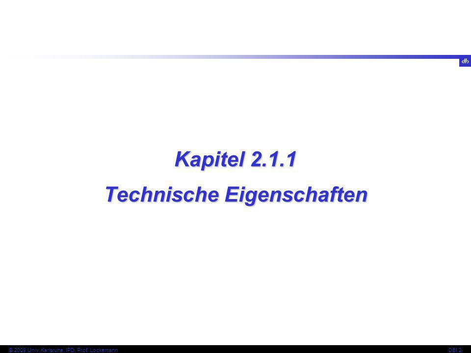 4 © 2009 Univ,Karlsruhe, IPD, Prof. LockemannDBI 2 Kapitel 2.1.1 Technische Eigenschaften