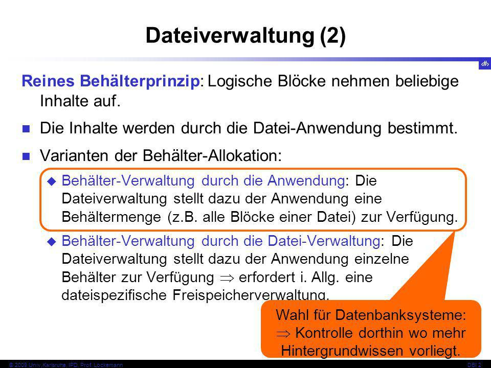 40 © 2009 Univ,Karlsruhe, IPD, Prof. LockemannDBI 2 Dateiverwaltung (2) Reines Behälterprinzip: Logische Blöcke nehmen beliebige Inhalte auf. Die Inha