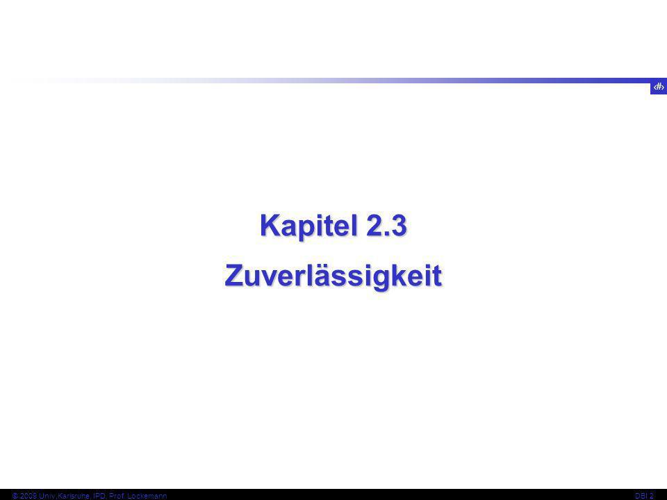 41 © 2009 Univ,Karlsruhe, IPD, Prof. LockemannDBI 2 Kapitel 2.3 Zuverlässigkeit