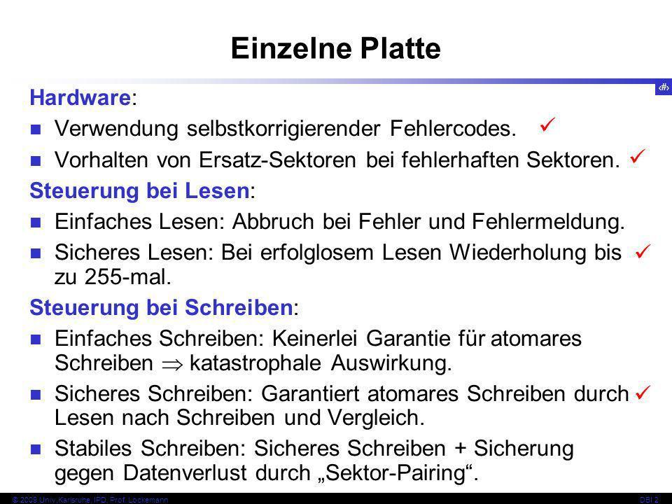 42 © 2009 Univ,Karlsruhe, IPD, Prof. LockemannDBI 2 Einzelne Platte Hardware: Verwendung selbstkorrigierender Fehlercodes. Vorhalten von Ersatz-Sektor