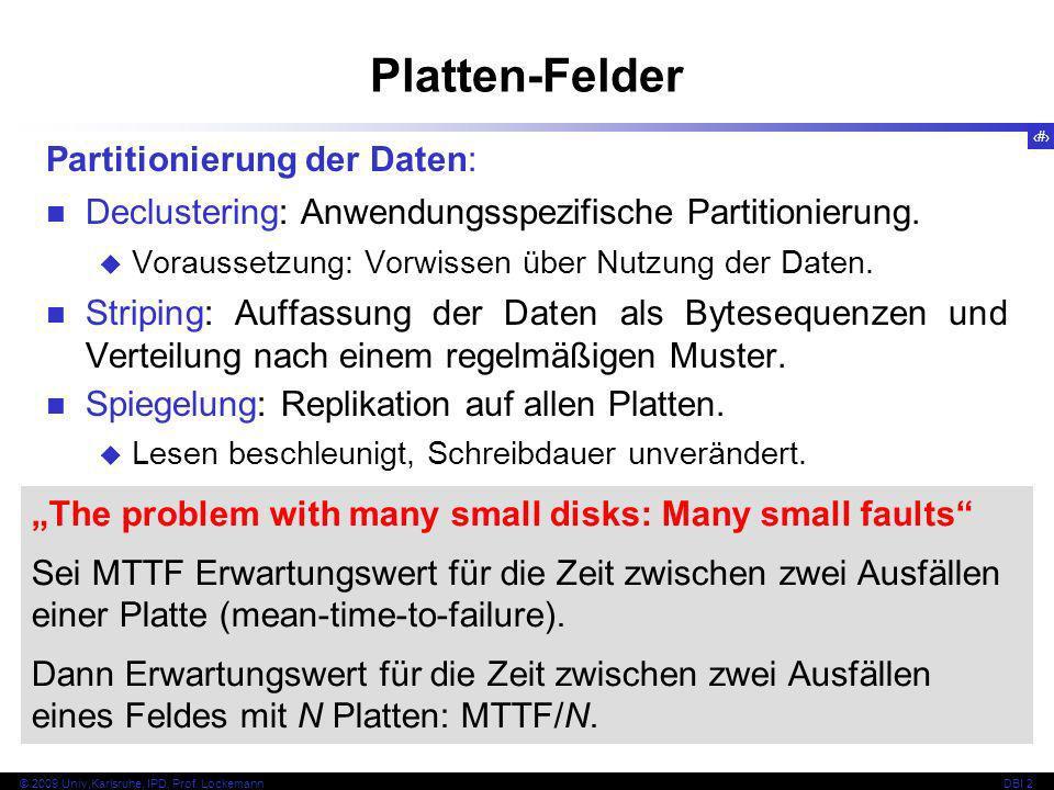 43 © 2009 Univ,Karlsruhe, IPD, Prof. LockemannDBI 2 Platten-Felder Partitionierung der Daten: Declustering: Anwendungsspezifische Partitionierung. Vor