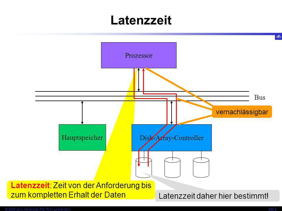 5 © 2009 Univ,Karlsruhe, IPD, Prof. LockemannDBI 2 Latenzzeit: Zeit von der Anforderung bis zum kompletten Erhalt der Daten Latenzzeit Hauptspeicher D