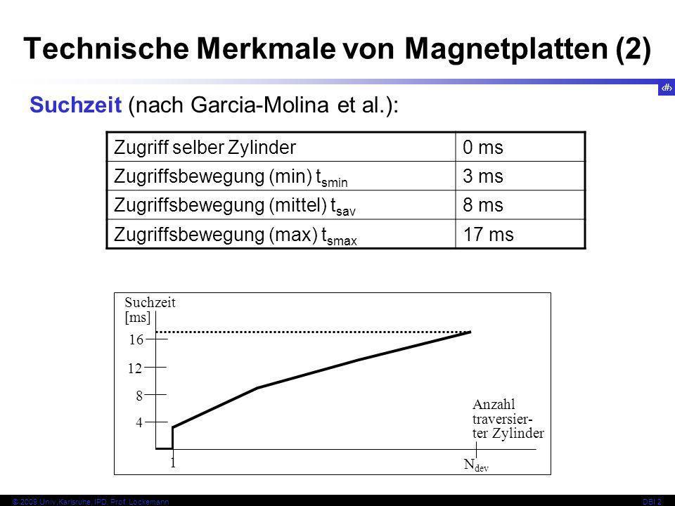 8 © 2009 Univ,Karlsruhe, IPD, Prof. LockemannDBI 2 Technische Merkmale von Magnetplatten (2) Suchzeit (nach Garcia-Molina et al.): Zugriff selber Zyli