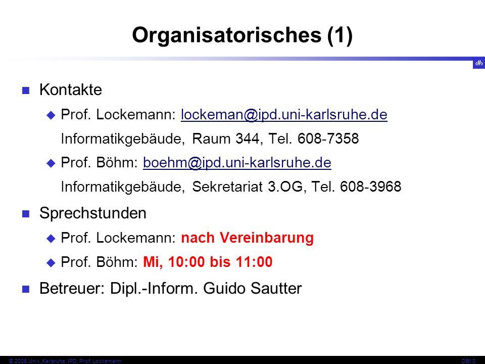 4 © 2008 Univ,Karlsruhe, IPD, Prof. LockemannDBI 0 Organisatorisches (1) Kontakte Prof.
