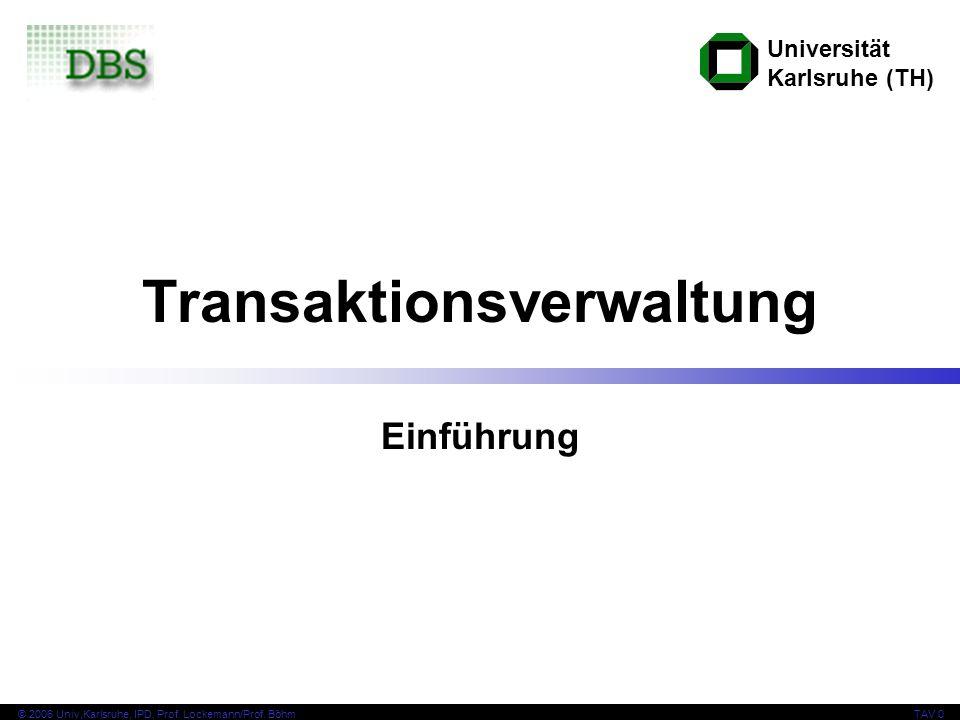 Universität Karlsruhe (TH) © 2006 Univ,Karlsruhe, IPD, Prof.