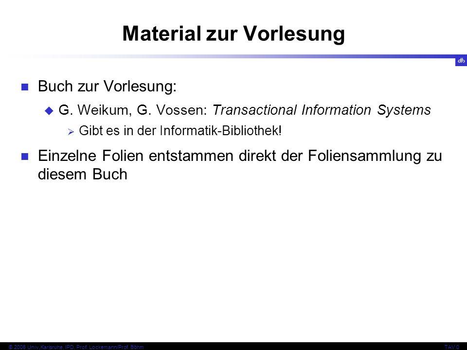 10 © 2006 Univ,Karlsruhe, IPD, Prof. Lockemann/Prof. BöhmTAV 0 Material zur Vorlesung Buch zur Vorlesung: G. Weikum, G. Vossen: Transactional Informat