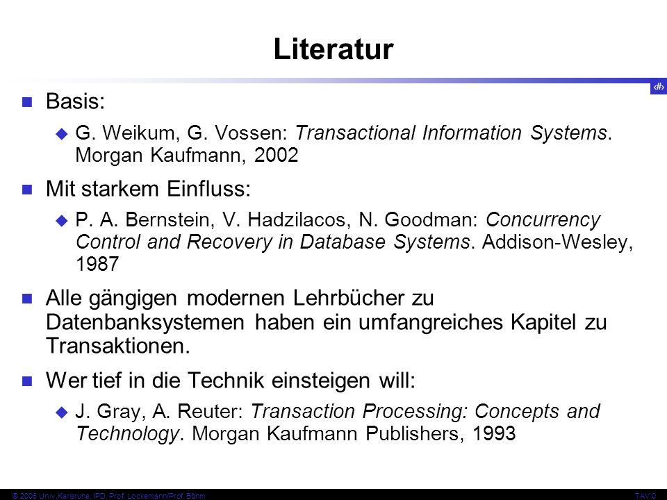 11 © 2006 Univ,Karlsruhe, IPD, Prof. Lockemann/Prof. BöhmTAV 0 Literatur Basis: G. Weikum, G. Vossen: Transactional Information Systems. Morgan Kaufma