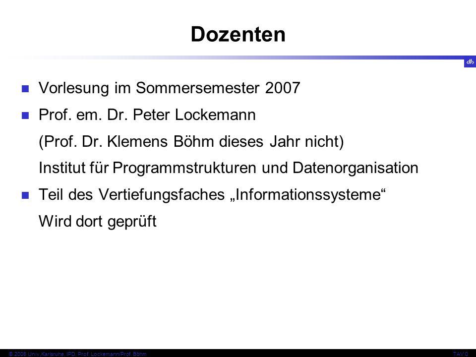 2 © 2006 Univ,Karlsruhe, IPD, Prof. Lockemann/Prof. BöhmTAV 0 Dozenten Vorlesung im Sommersemester 2007 Prof. em. Dr. Peter Lockemann (Prof. Dr. Kleme