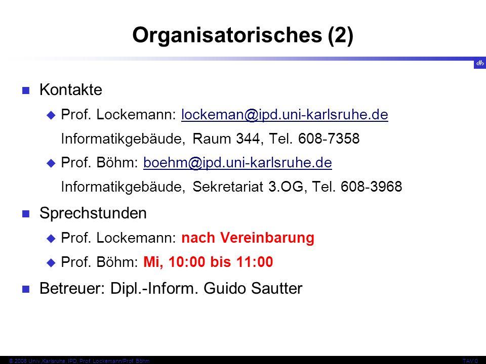 5 © 2006 Univ,Karlsruhe, IPD, Prof. Lockemann/Prof. BöhmTAV 0 Organisatorisches (2) Kontakte Prof. Lockemann: lockeman@ipd.uni-karlsruhe.delockeman@ip
