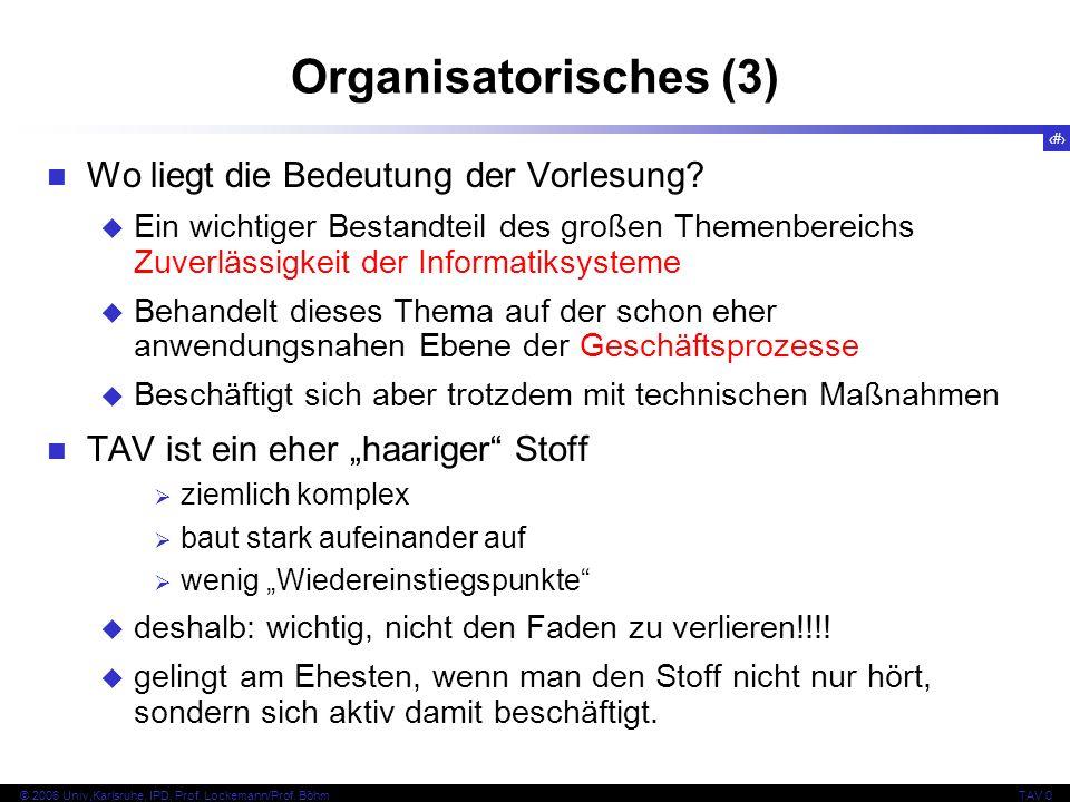 6 © 2006 Univ,Karlsruhe, IPD, Prof. Lockemann/Prof. BöhmTAV 0 Organisatorisches (3) Wo liegt die Bedeutung der Vorlesung? Ein wichtiger Bestandteil de