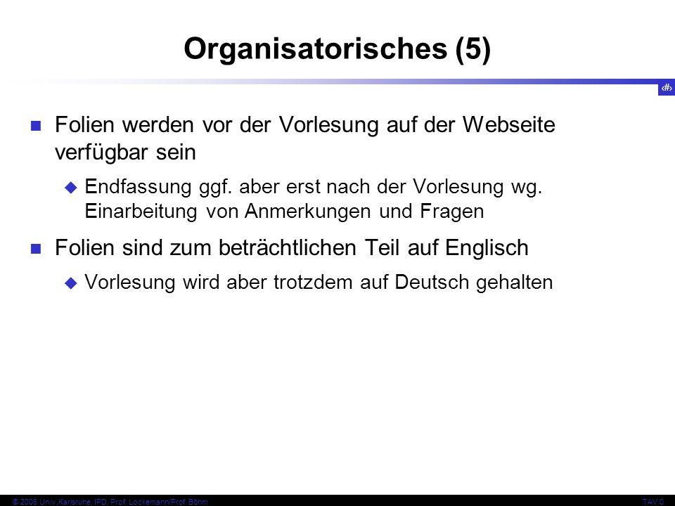 8 © 2006 Univ,Karlsruhe, IPD, Prof. Lockemann/Prof. BöhmTAV 0 Organisatorisches (5) Folien werden vor der Vorlesung auf der Webseite verfügbar sein En