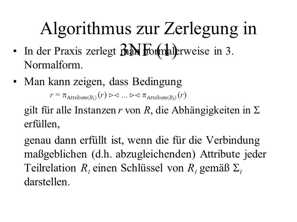 Algorithmus zur Zerlegung in 3NF (1) In der Praxis zerlegt man normalerweise in 3.
