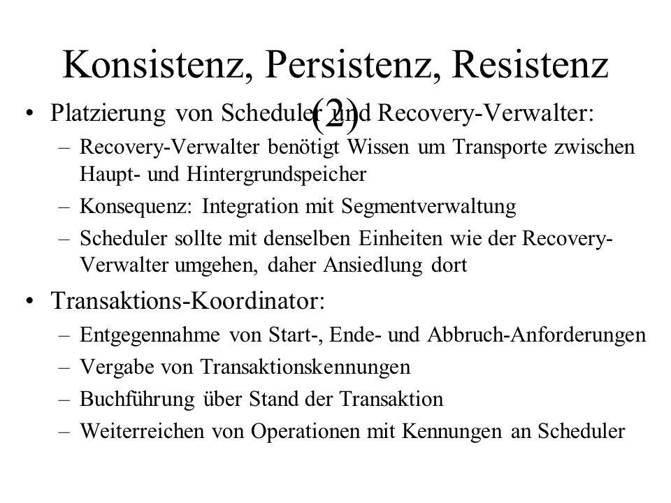 Konsistenz, Persistenz, Resistenz (3) Scheduler Recovery Manager Segment- u.