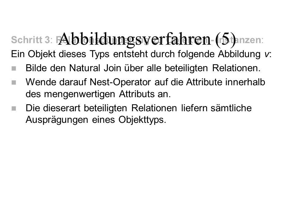 Schritt 3: Relationsbündelung zu Objekten - Instanzen: Ein Objekt dieses Typs entsteht durch folgende Abbildung v: n Bilde den Natural Join über alle beteiligten Relationen.