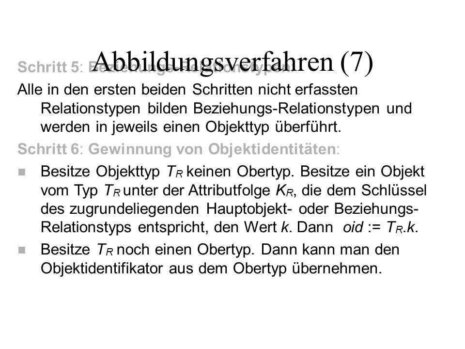 Schritt 5: Beziehungs-Relationstypen: Alle in den ersten beiden Schritten nicht erfassten Relationstypen bilden Beziehungs-Relationstypen und werden in jeweils einen Objekttyp überführt.