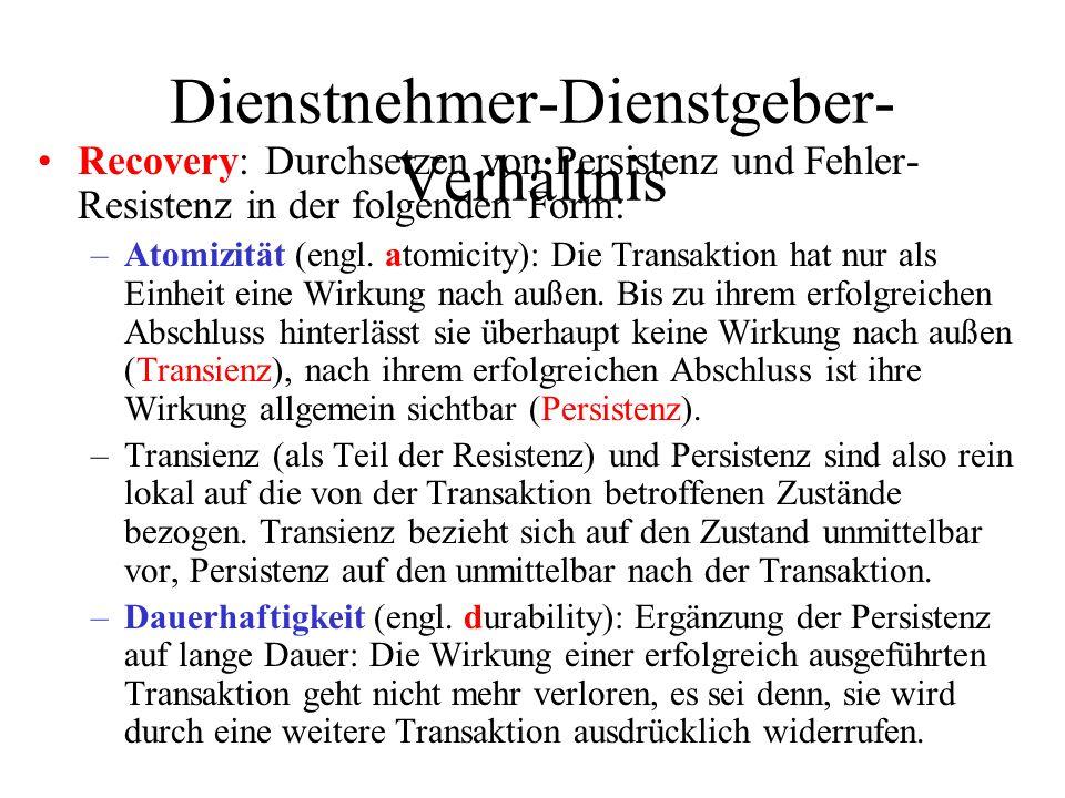 Dienstnehmer-Dienstgeber- Verhältnis Recovery: Durchsetzen von Persistenz und Fehler- Resistenz in der folgenden Form: –Atomizität (engl.