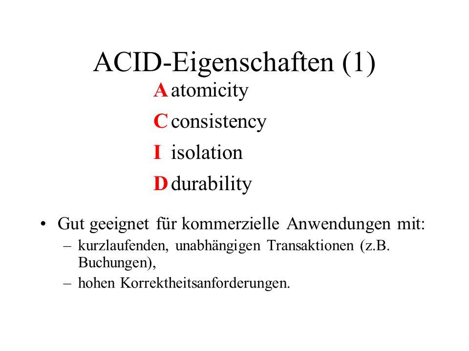 ACID-Eigenschaften (1) Gut geeignet für kommerzielle Anwendungen mit: –kurzlaufenden, unabhängigen Transaktionen (z.B. Buchungen), –hohen Korrektheits