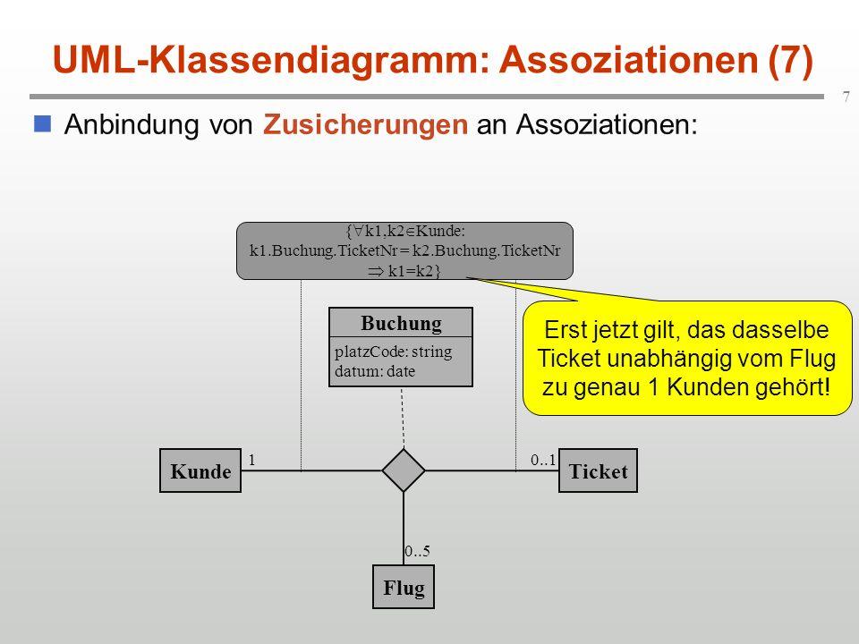 7 UML-Klassendiagramm: Assoziationen (7) Anbindung von Zusicherungen an Assoziationen: KundeTicket Flug platzCode: string datum: date Buchung 10..1 0.