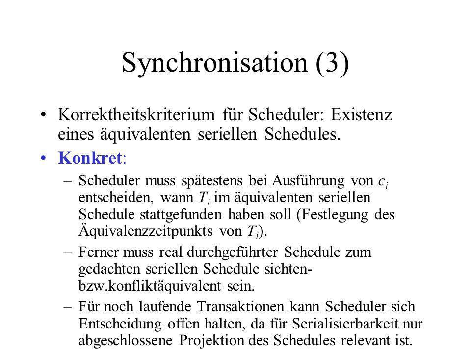 Synchronisation (3) Korrektheitskriterium für Scheduler: Existenz eines äquivalenten seriellen Schedules.