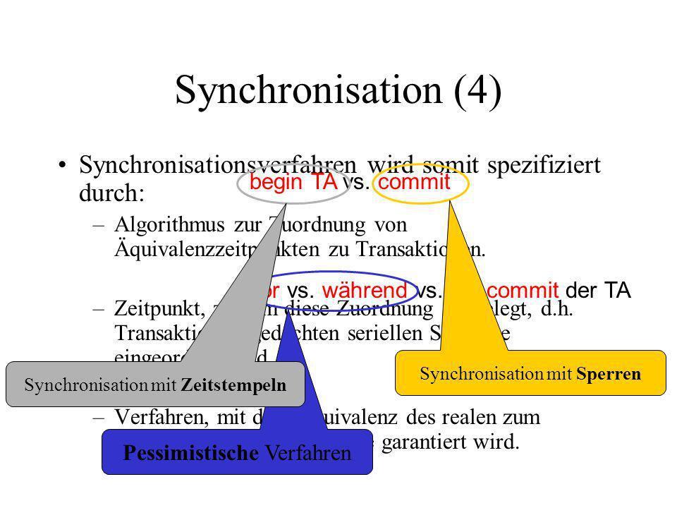 Synchronisation (4) Synchronisationsverfahren wird somit spezifiziert durch: –Algorithmus zur Zuordnung von Äquivalenzzeitpunkten zu Transaktionen.