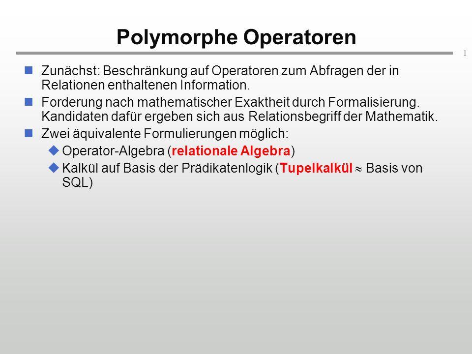 1 Polymorphe Operatoren Zunächst: Beschränkung auf Operatoren zum Abfragen der in Relationen enthaltenen Information. Forderung nach mathematischer Ex