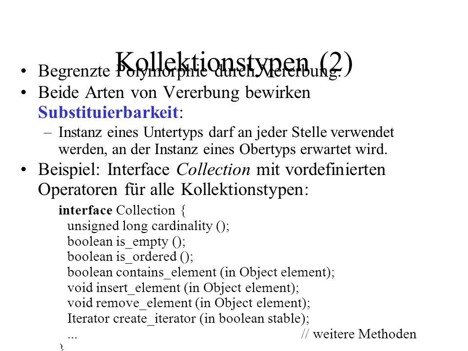 Kollektionstypen (2) Begrenzte Polymorphie durch Vererbung. Beide Arten von Vererbung bewirken Substituierbarkeit: –Instanz eines Untertyps darf an je